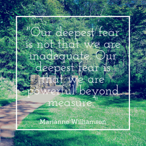 Our deepest fear is not that we are